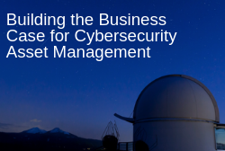 Building the Business Case for Cybersecurity Asset Management