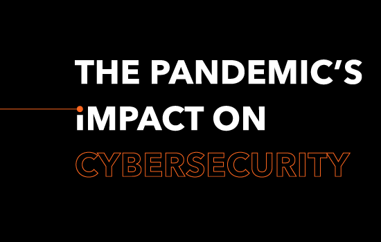 The Pandemics Impact on Cybersecurity